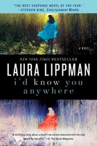 I'd Know You Anywhere: A Novel by Laura Lippman