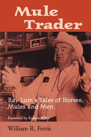 Mule Trader Ray Lum's Tales of Horses,  Mules,  and Men