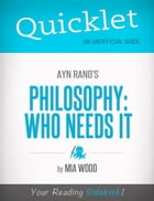 Quicklet on Ayn Rand's Philosophy: Who Needs It by Mia  Claudia Wood