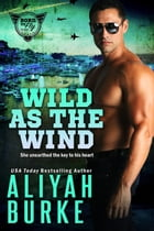 Wild As The Wind: Born to Fly, #3 by Aliyah Burke