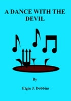 A dance With The Devil by Elgin J. Dobbins