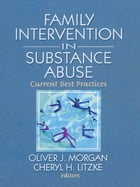 Family Interventions in Substance Abuse: Current Best Practices by Oliver J. Morgan