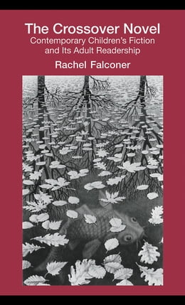 Book The Crossover Novel: Contemporary Children's Fiction and Its Adult Readership by Falconer, Rachel