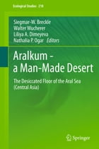 Aralkum - a Man-Made Desert: The Desiccated Floor of the Aral Sea (Central Asia) by Siegmar-W. Breckle