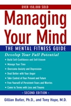 Managing Your Mind:The Mental Fitness Guide: The Mental Fitness Guide by Gillian Butler