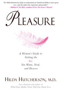 Pleasure: A Woman's Guide to Getting the Sex You Want, Need and Deserve