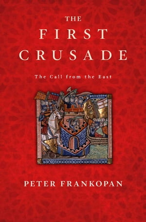 The First Crusade: The Call from the East by Peter Frankopan