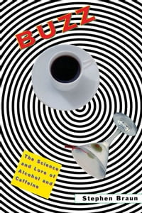 Buzz : The Science And Lore Of Alcohol And Caffeine