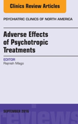 Book Adverse Effects of Psychotropic Treatments, An Issue of the Psychiatric Clinics, E-Book by Rajnish Mago, MD