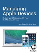 Managing Apple Devices: Deploying and Maintaining iOS 7 and OS X Mavericks Devices