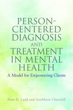 Person-Centered Diagnosis and Treatment in Mental Health A Model for Empowering Clients