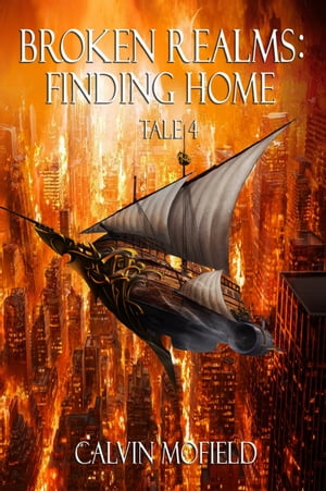 Broken Realms: Finding Home Tale 4 by Calvin Mofield