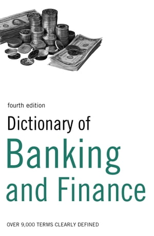 Dictionary of Banking and Finance Over 9, 000 terms clearly defined