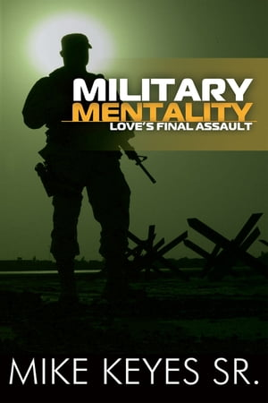 Military Mentality: Love's Final Assault