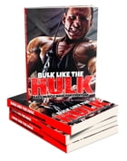 Bulk Like The Hulk: Discover How To Quickly Build Muscle And Get Bulked Up Like The Hulk The Right Way by Anonymous