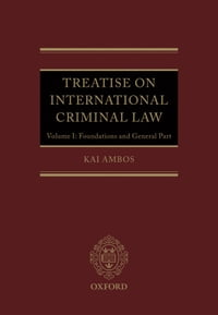 Treatise on International Criminal Law: Volume 1: Foundations and General Part