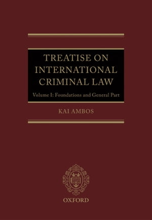 Treatise on International Criminal Law Volume 1: Foundations and General Part