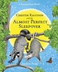 Chester Raccoon and the Almost Perfect Sleepover 7ab23ba4-65b5-450c-9676-ff139e50f5a7