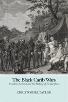 The Black Carib Wars: Freedom, Survival and the Making of the Garifuna by Christopher Taylor