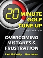 20 Minute Golf Tune-Up: Overcoming Mistakes and Frustration by Paul McCarthy
