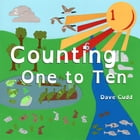 Counting One to Ten: Your Child's First Counting Book by Dave Cudd