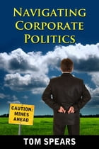 Navigating Corporate Politics by Tom Spears