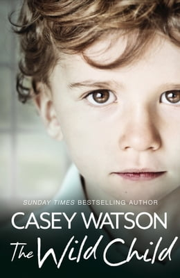 Book The Wild Child: Secrets always find a way of revealing themselves. Sometimes you just need to know… by Casey Watson