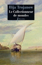 Le Collectionneur de mondes by Ilija Trojanow
