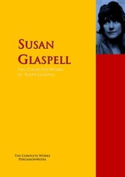 The Collected Works of Susan Glaspell
