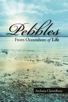Pebbles from Oceanshore of life by Archana Chowdhury