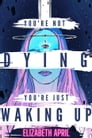 You're Not Dying You're Just Waking Up Cover Image