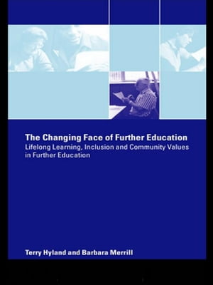 The Changing Face of Further Education Lifelong Learning,  Inclusion and Community Values in Further Education