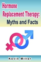 Hormone Replacement Therapy: Myths and Facts by Kevin Miller