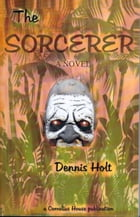 The Sorcerer - A Novel by Dennis Holt