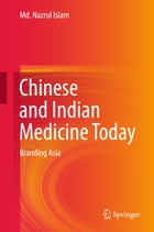Chinese and Indian Medicine Today: Branding Asia by Md. Nazrul Islam