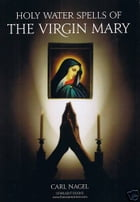 Holy Water Spells of The Virgin Mary By Carl Nagel Starlight Books by Carl Nagel