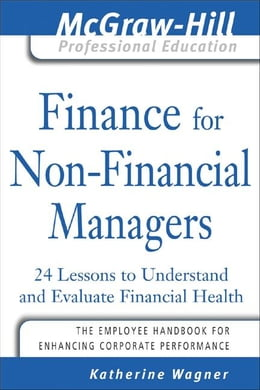 Book Finance for Nonfinancial Managers: 24 Lessons to Understand and Evaluate Financial Health by Wagner, Katherine