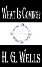 What is Coming? A Forecast of Things after the War by H.G. Wells