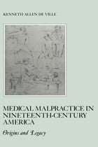Medical Malpractice in Nineteenth-Century America: Origins and Legacy by Kenneth De Ville