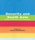 Security and South Asia: Ideas, Institutions and Initiatives