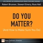 Do You Matter? (And How to Make Sure You Do) by Robert Brunner