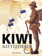 Kiwi Battlefields by Ron Palenski