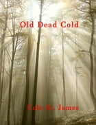 Old Dead Cold by Cole St. James