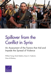Spillover from the Conflict in Syria: An Assessment of the Factors that Aid and Impede the Spread…