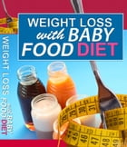 Weight Loss With Baby Food Diet by Anonymous