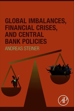 Book Global Imbalances, Financial Crises, and Central Bank Policies by Andreas Steiner