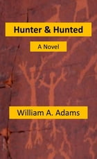 Hunter And Hunted Revised Edition by William A. Adams