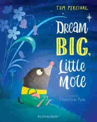 Dream Big, Little Mole! by Tom Percival
