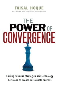 The Power of Convergence: Linking Business Strategies and Technology Decisions to Create…