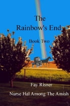 The Rainbow's End: Nurse Hal Among The Amish by Fay Risner